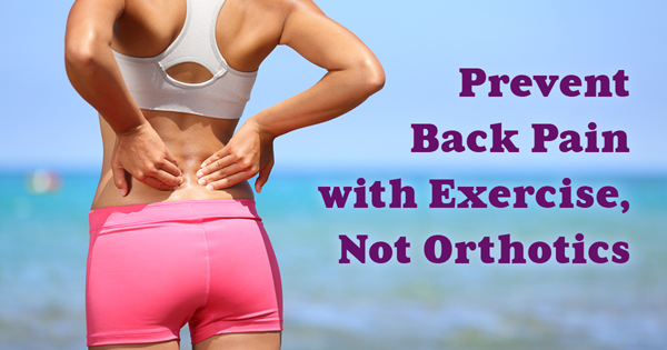 prevent-back-pain-with-exercise-not-orthotics