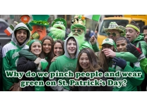 Why Do We Pinch People and Wear Green on St. Patrick's Day?